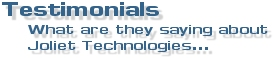 Testimonials - What are they saying about Joliet Technologies...